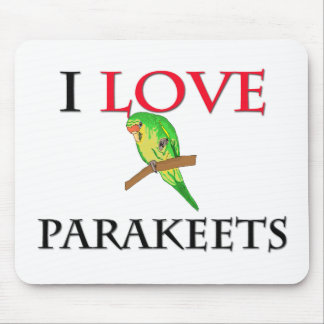 I Love Parakeets Mouse Pads