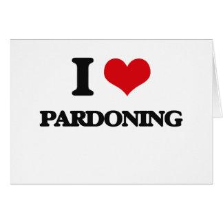 I Love Pardoning Greeting Card