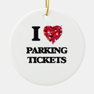 I Love Parking Tickets Ceramic Ornament