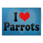I Love Parrots Greeting Card