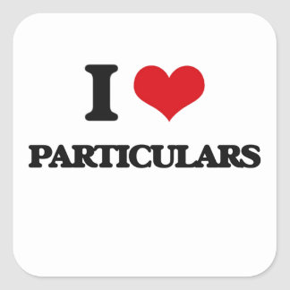 I Love Particulars Square Sticker
