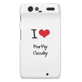 I love Partly Cloudy Droid RAZR Cover