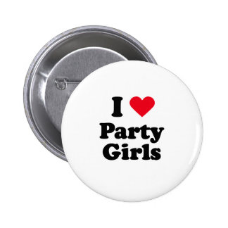 I love party girls buttons