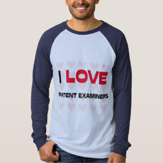 I LOVE PATENT EXAMINERS T SHIRT