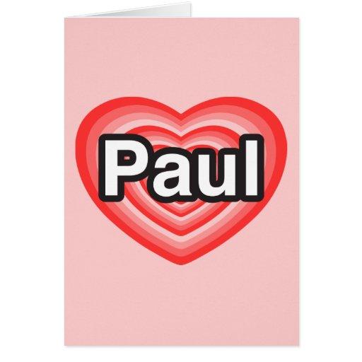 I love Paul. I love you Paul. Heart Card