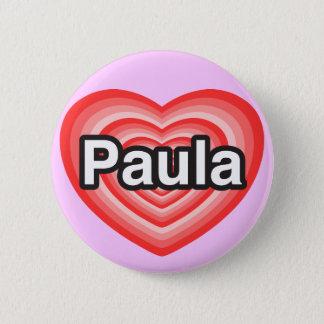 I love Paula. I love you Paula. Heart Button