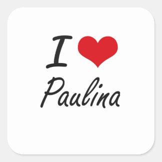 I Love Paulina artistic design Square Sticker