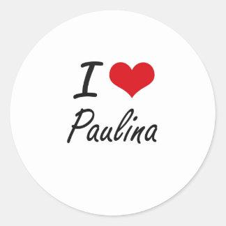 I Love Paulina artistic design Classic Round Sticker