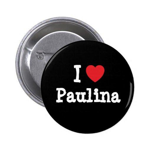 I love Paulina heart T-Shirt Pins