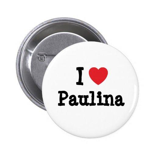 I love Paulina heart T-Shirt Pin