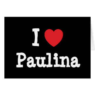 I love Paulina heart T-Shirt Greeting Card