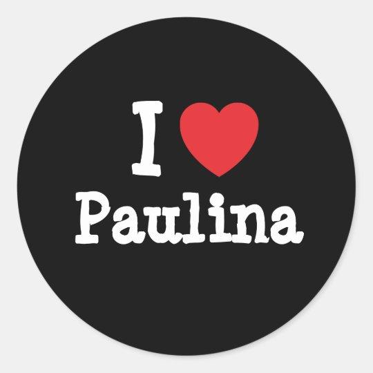 I love Paulina heart T-Shirt Classic Round Sticker