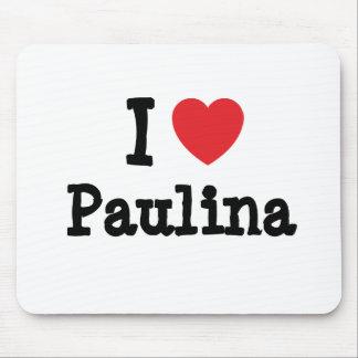 I love Paulina heart T-Shirt Mouse Pads