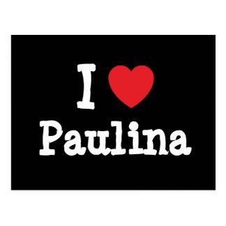 I love Paulina heart T-Shirt Post Card