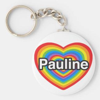 I love Pauline. I love you Pauline. Heart Keychain