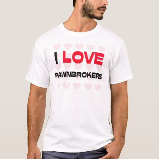 I LOVE PAWNBROKERS T-Shirt