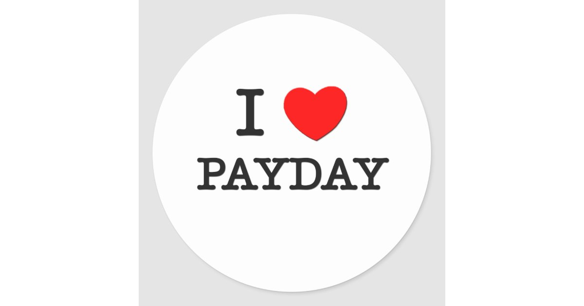 I Love Payday Classic Round Sticker Zazzle Com