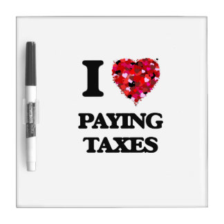 I love Paying Taxes Dry-Erase Whiteboard