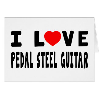 I Love Pedal Steel Guitar Cards