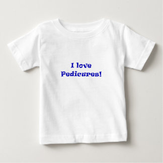 I Love Pedicures Baby T-Shirt