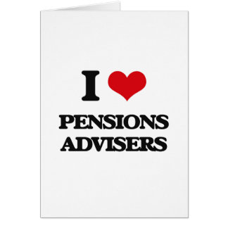 I love Pensions Advisers Greeting Card