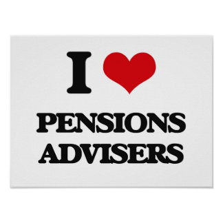I love Pensions Advisers Posters