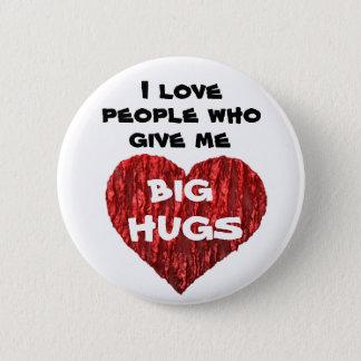 I love people who give me big hugs pinback button
