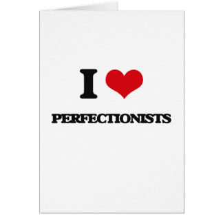 I Love Perfectionists Greeting Card