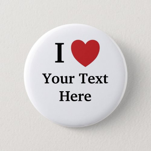 I Love Personalisable Button _ Add Your Text
