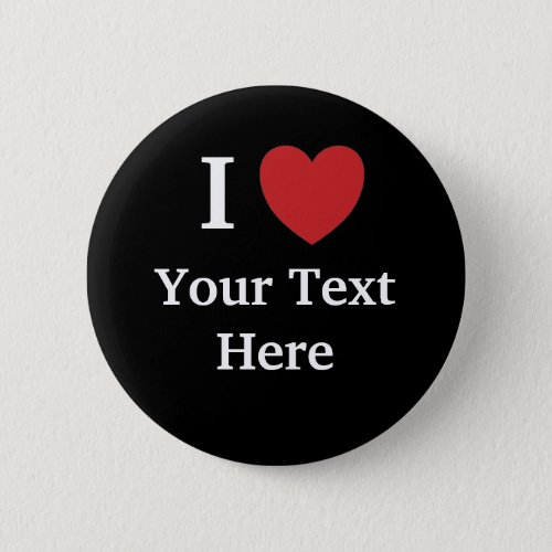 I Love Personalisable Button  Badge _ Black
