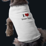 """I Love Personalisable Dog Clothing<br><div class=""""desc"""">Make a dog feel special! Create his or her very own I Love clothes. Just add a line of text.</div>"""