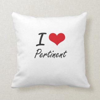 I Love Pertinent Throw Pillow