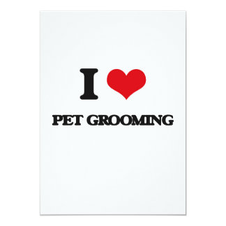 I Love Pet Grooming 5x7 Paper Invitation Card