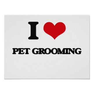 I Love Pet Grooming Posters