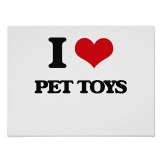 I Love Pet Toys Posters