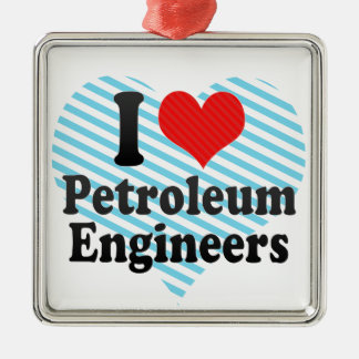 I Love Petroleum Engineers Metal Ornament