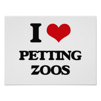 I Love Petting Zoos Posters
