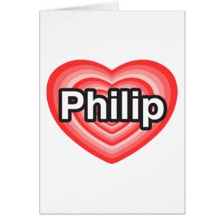 I love Philip. I love you Philip. Heart Card