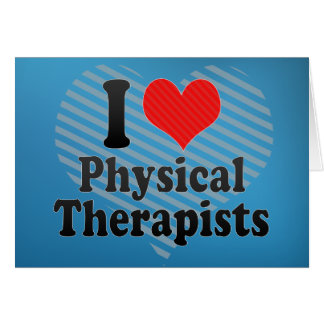 I Love Physical Therapists Card