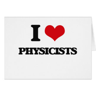 I love Physicists Greeting Card