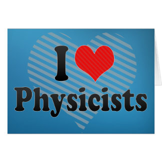 I Love Physicists Card