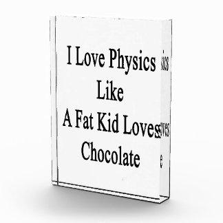 I Love Physics Like A Fat Kid Loves Chocolate Awards