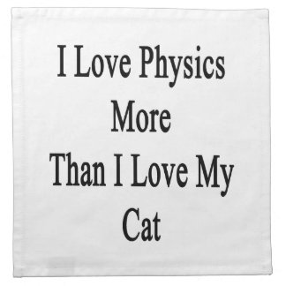 I Love Physics More Than I Love My Cat Napkin