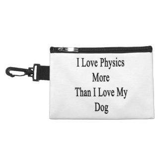 I Love Physics More Than I Love My Dog Accessory Bag