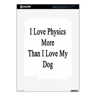 I Love Physics More Than I Love My Dog iPad 3 Skin