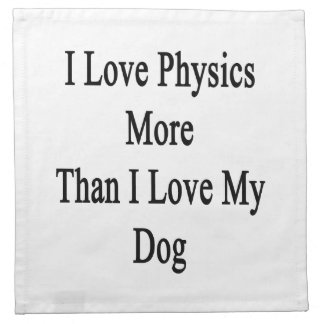 I Love Physics More Than I Love My Dog Napkin
