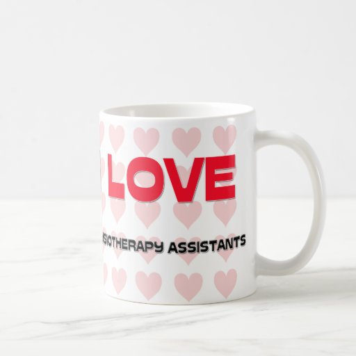 I LOVE PHYSIOTHERAPY ASSISTANTS COFFEE MUGS