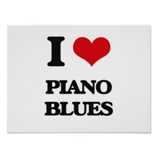 I Love PIANO BLUES Posters