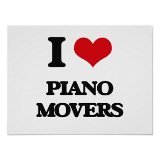 I Love Piano Movers Posters