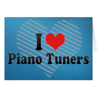I Love Piano Tuners Card